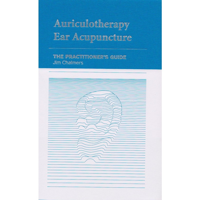Auriculotherapy Ear Acupuncture-The Practitioner's Guide By Jim Chalmers BC-503